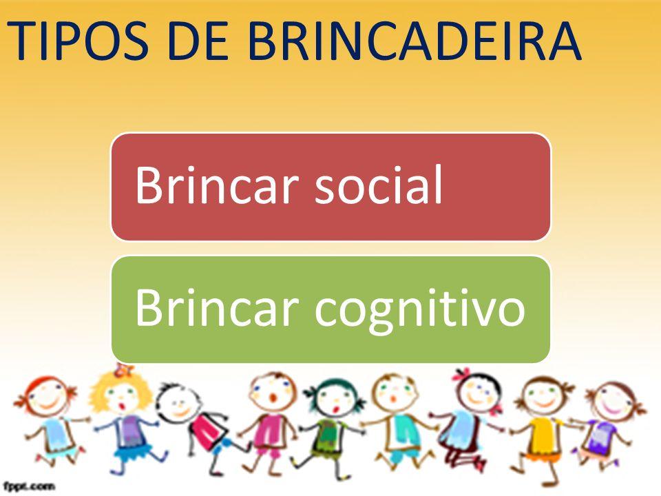 TIPOS DE BRINCADEIRA Brincar social Brincar cognitivo