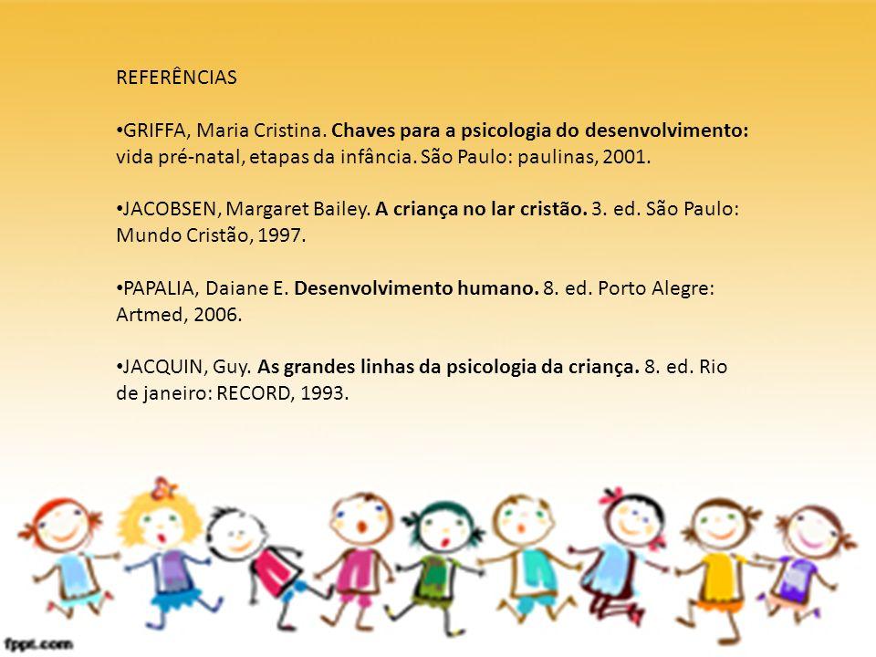 REFERÊNCIAS GRIFFA, Maria Cristina. Chaves para a psicologia do desenvolvimento: vida pré-natal, etapas da infância. São Paulo: paulinas, 2001.