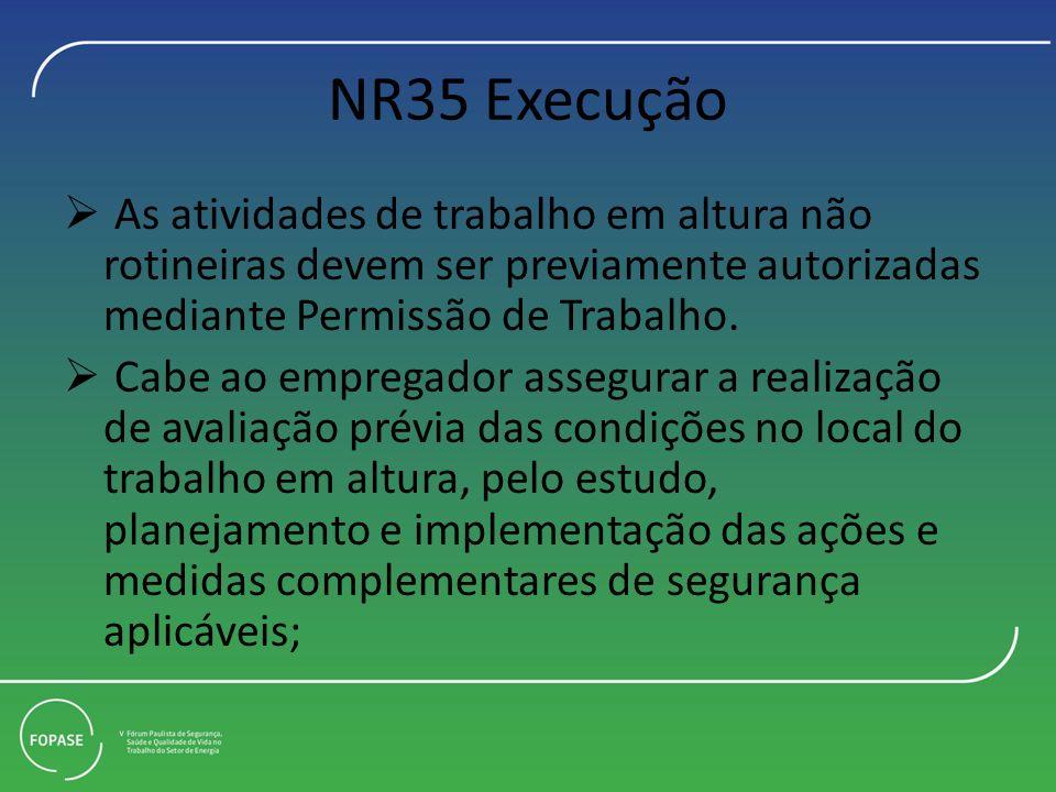 NR35 Execução As atividades de trabalho em altura não rotineiras devem ser previamente autorizadas mediante Permissão de Trabalho.