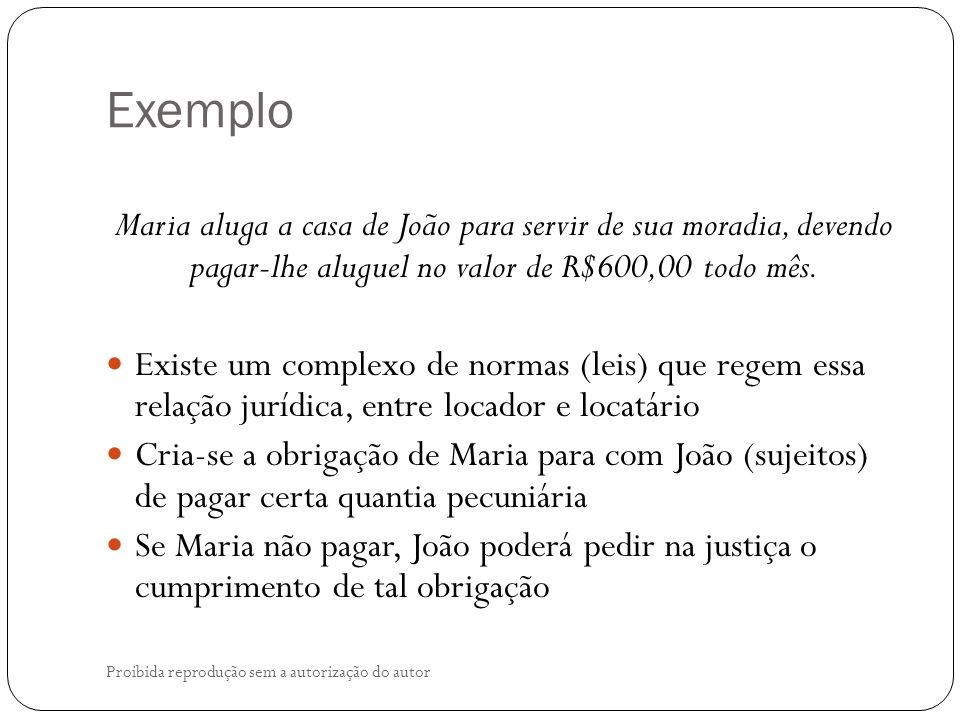 Exemplo Maria aluga a casa de João para servir de sua moradia, devendo pagar-lhe aluguel no valor de R$600,00 todo mês.