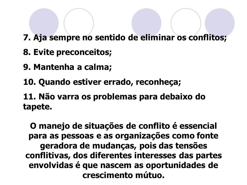 7. Aja sempre no sentido de eliminar os conflitos;