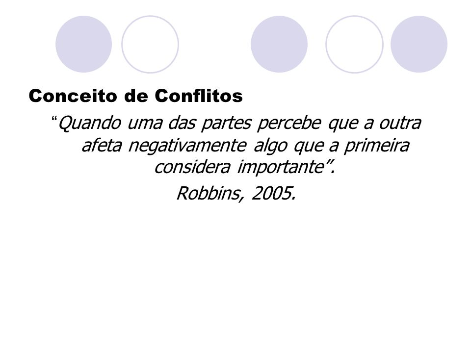Conceito de Conflitos Quando uma das partes percebe que a outra afeta negativamente algo que a primeira considera importante .