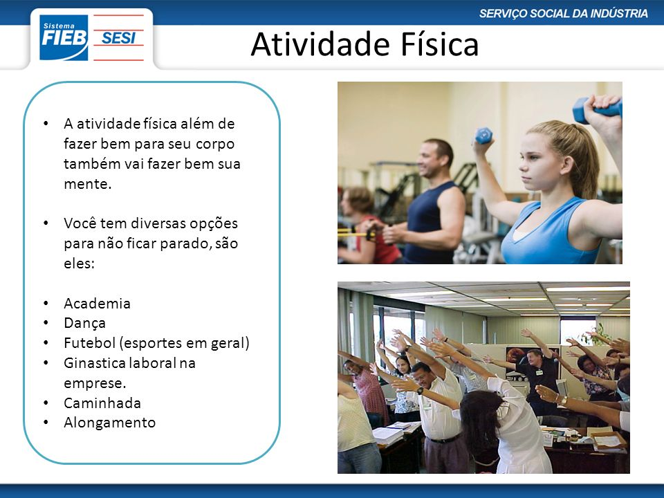 Atividade FísicaA atividade física além de fazer bem para seu corpo também vai fazer bem sua mente.