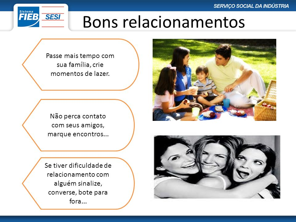 Bons relacionamentosPasse mais tempo com sua família, crie momentos de lazer. Não perca contato com seus amigos, marque encontros...