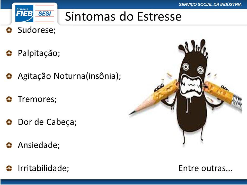 Sintomas do Estresse Sudorese; Palpitação; Agitação Noturna(insônia);