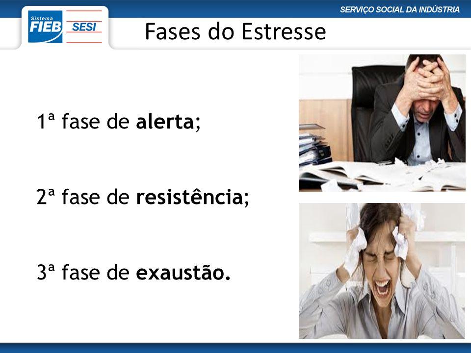 Fases do Estresse 1ª fase de alerta; 2ª fase de resistência;