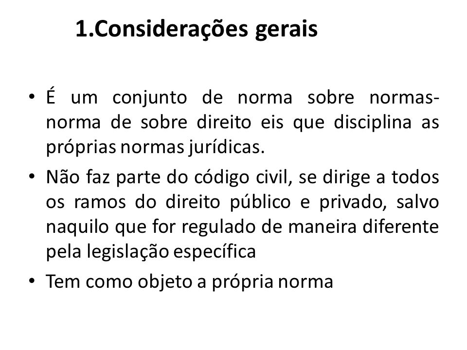 1.Considerações gerais É um conjunto de norma sobre normas- norma de sobre direito eis que disciplina as próprias normas jurídicas.