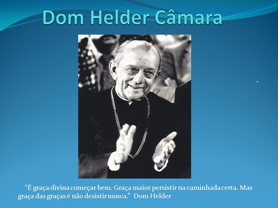 Dom Helder Câmara . É graça divina começar bem.