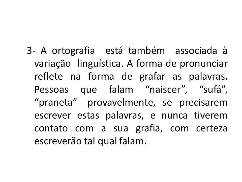 3- A ortografia está também associada à variação linguística