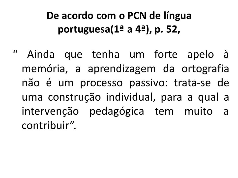 De acordo com o PCN de língua portuguesa(1ª a 4ª), p. 52,