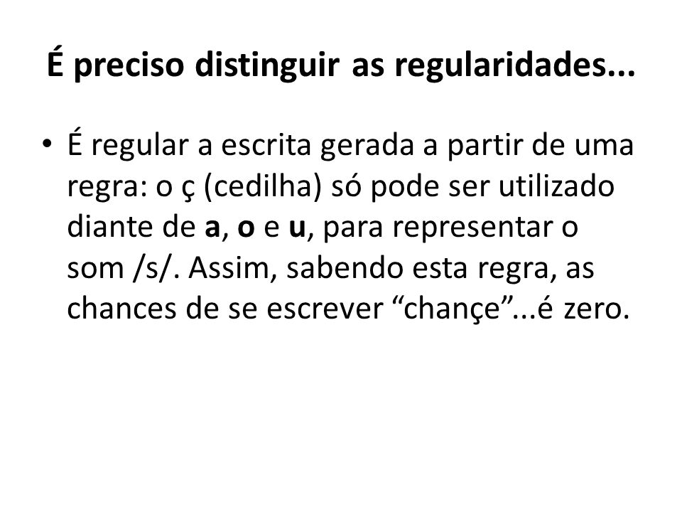 É preciso distinguir as regularidades...