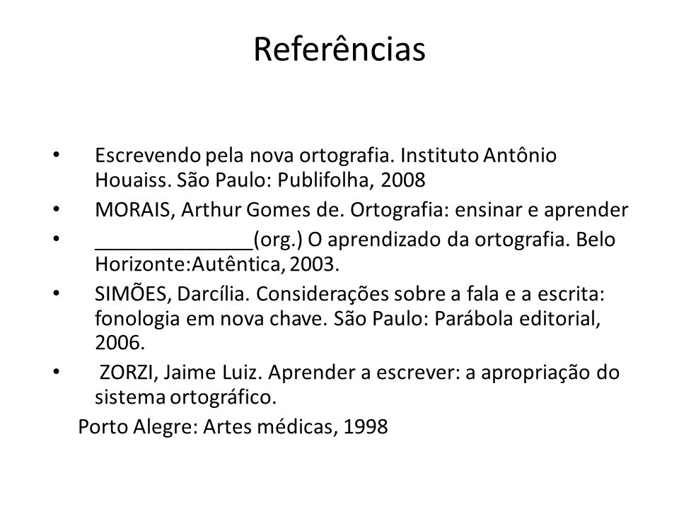 Referências Escrevendo pela nova ortografia. Instituto Antônio Houaiss. São Paulo: Publifolha, 2008.