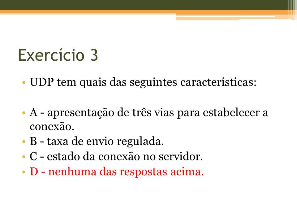 Exercício 3 UDP tem quais das seguintes características:
