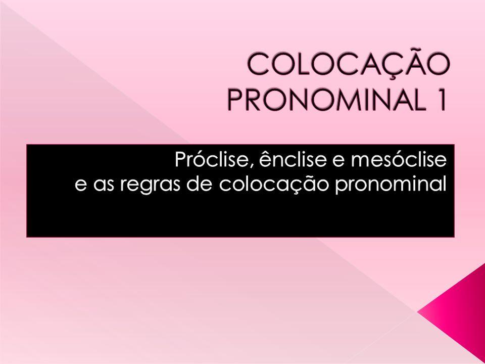 Próclise, ênclise e mesóclise e as regras de colocação pronominal