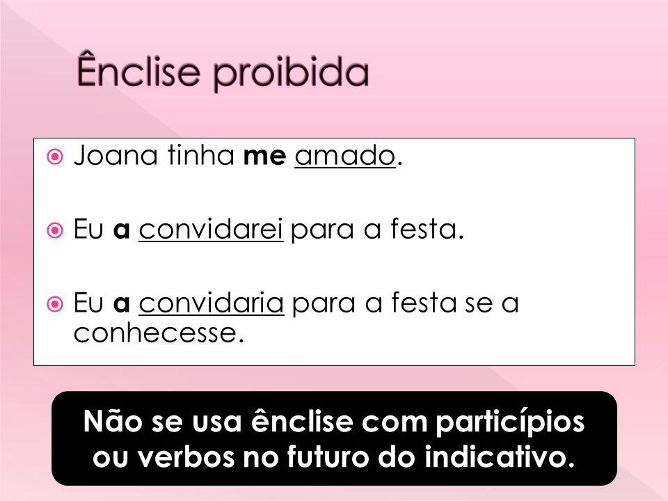 Não se usa ênclise com particípios ou verbos no futuro do indicativo.