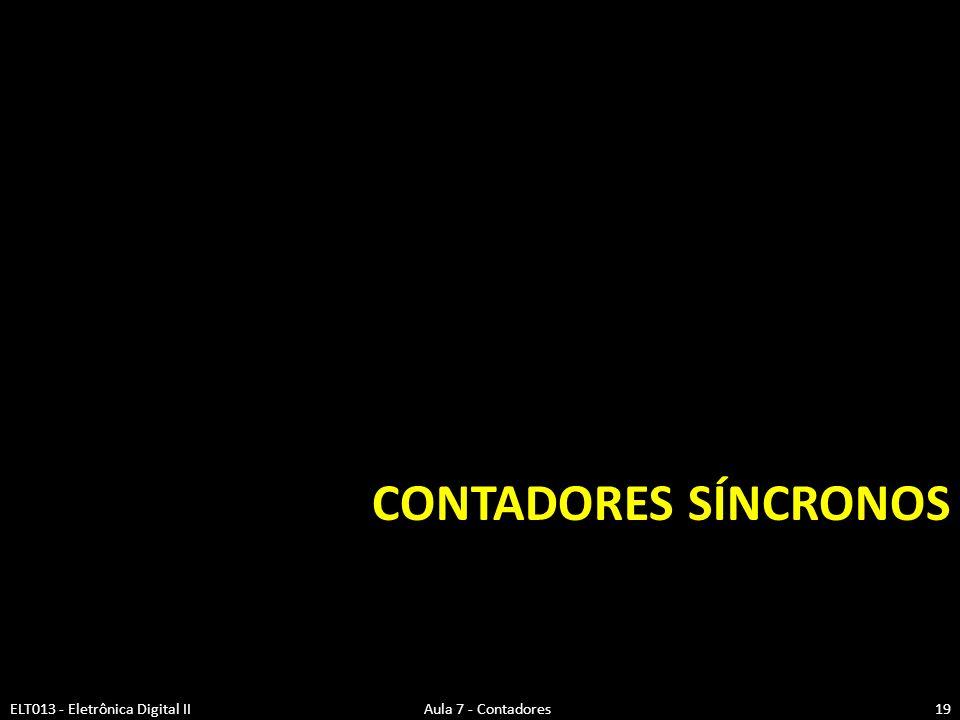 Contadores Síncronos ELT013 - Eletrônica Digital II Aula 7 - Contadores.
