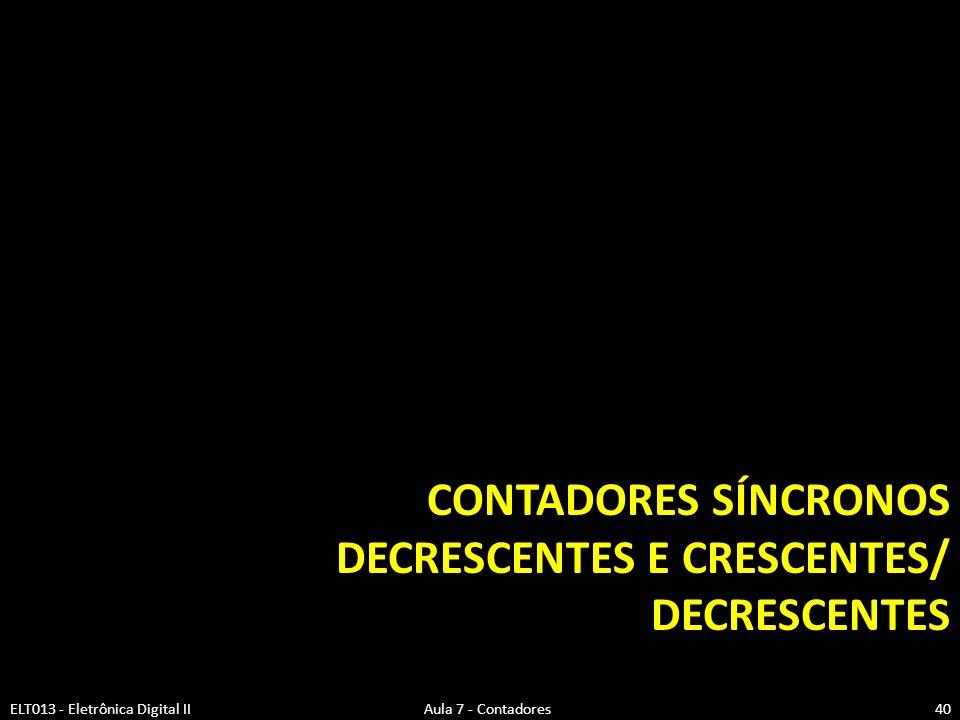 Contadores síncronos decrescentes e crescentes/ decrescentes