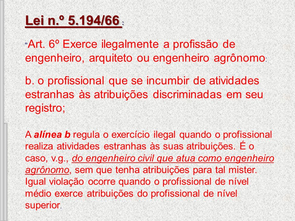 Lei n.º 5.194/66 : Art. 6º Exerce ilegalmente a profissão de engenheiro, arquiteto ou engenheiro agrônomo: