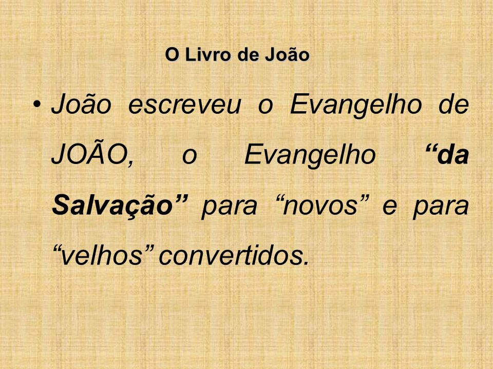 O Livro de João João escreveu o Evangelho de JOÃO, o Evangelho da Salvação para novos e para velhos convertidos.