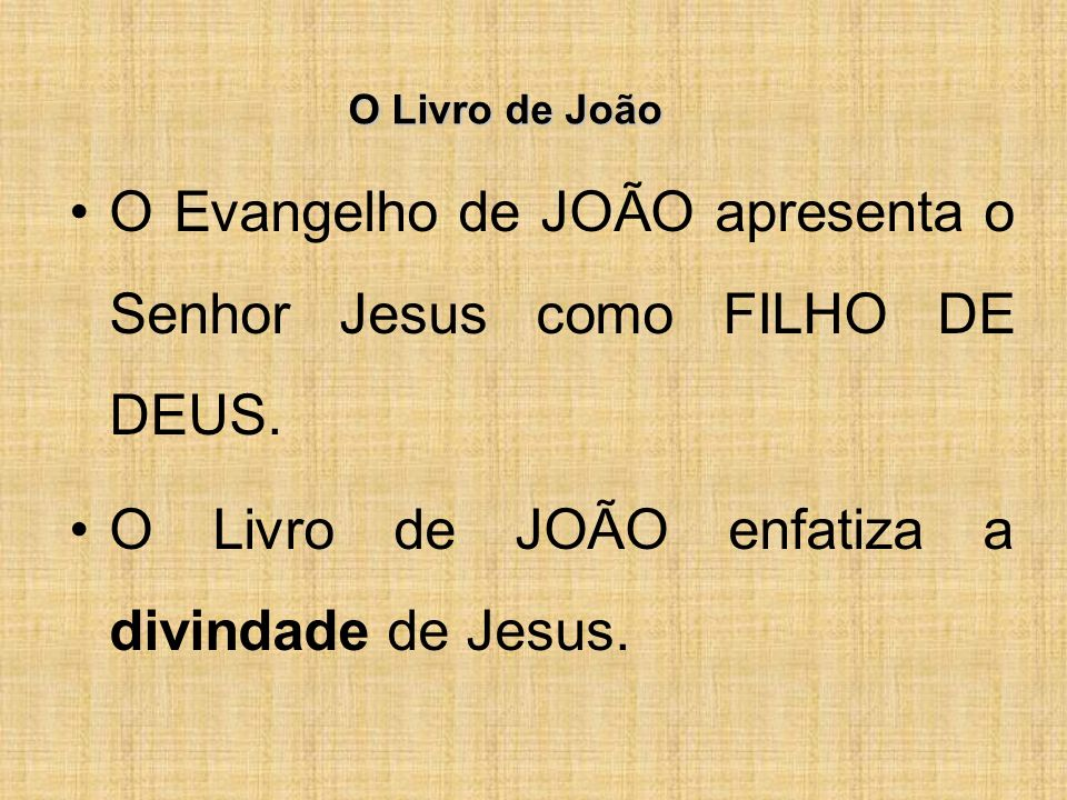 O Evangelho de JOÃO apresenta o Senhor Jesus como FILHO DE DEUS.