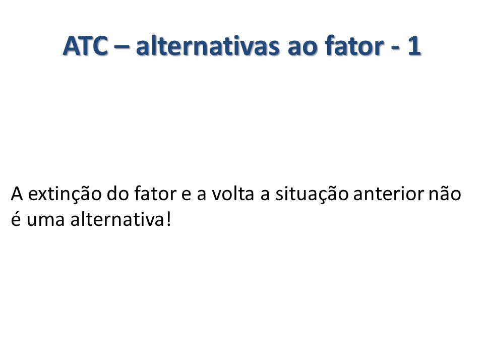 ATC – alternativas ao fator - 1