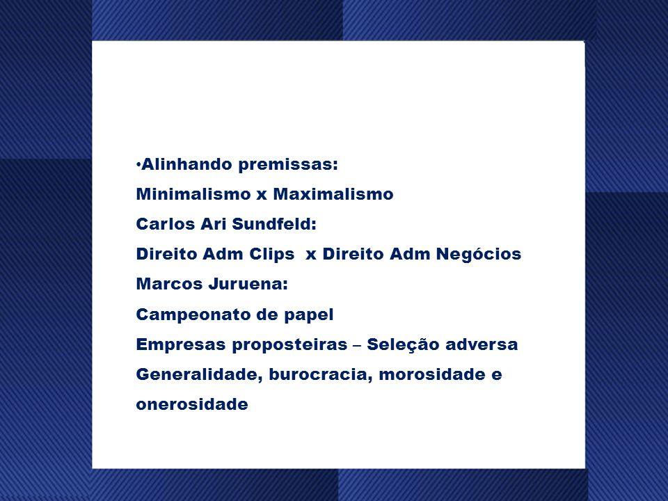 Alinhando premissas: Minimalismo x Maximalismo. Carlos Ari Sundfeld: Direito Adm Clips x Direito Adm Negócios.
