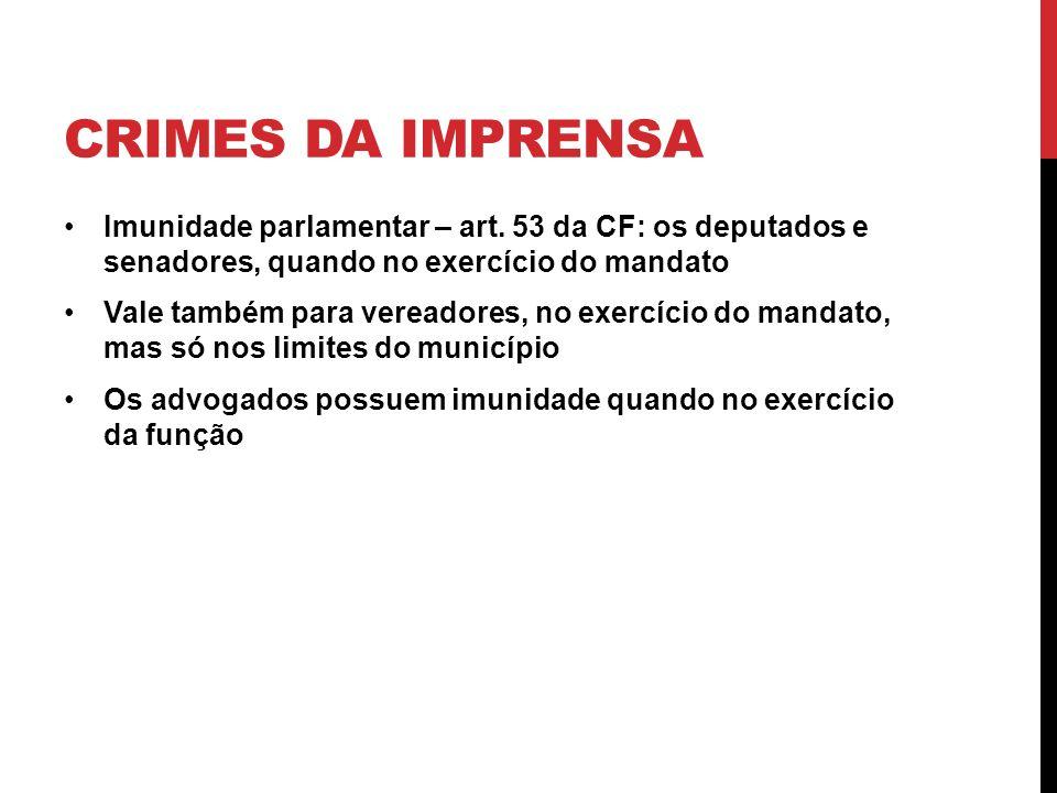 Crimes da imprensa Imunidade parlamentar – art. 53 da CF: os deputados e senadores, quando no exercício do mandato.
