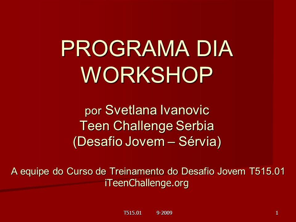 PROGRAMA DIA WORKSHOP por Svetlana Ivanovic Teen Challenge Serbia (Desafio Jovem – Sérvia) A equipe do Curso de Treinamento do Desafio Jovem T515.01 iTeenChallenge.org