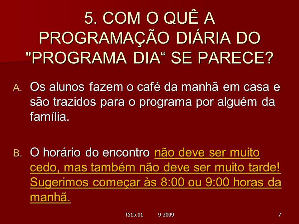 5. COM O QUÊ A PROGRAMAÇÃO DIÁRIA DO PROGRAMA DIA SE PARECE
