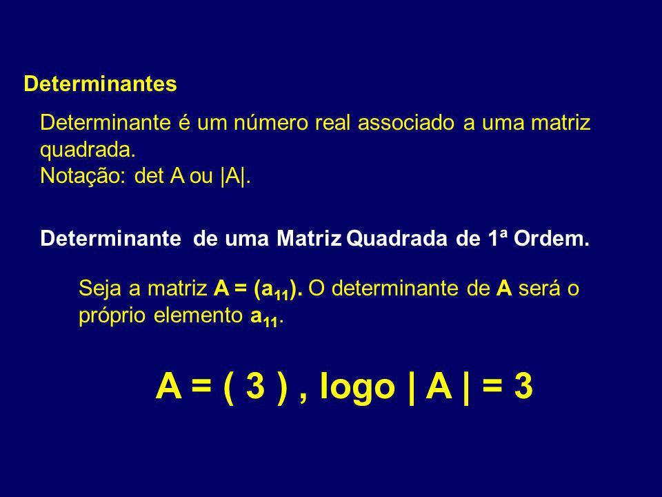 A = ( 3 ) , logo | A | = 3 Determinantes