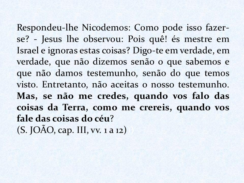 Respondeu-lhe Nicodemos: Como pode isso fazer-se