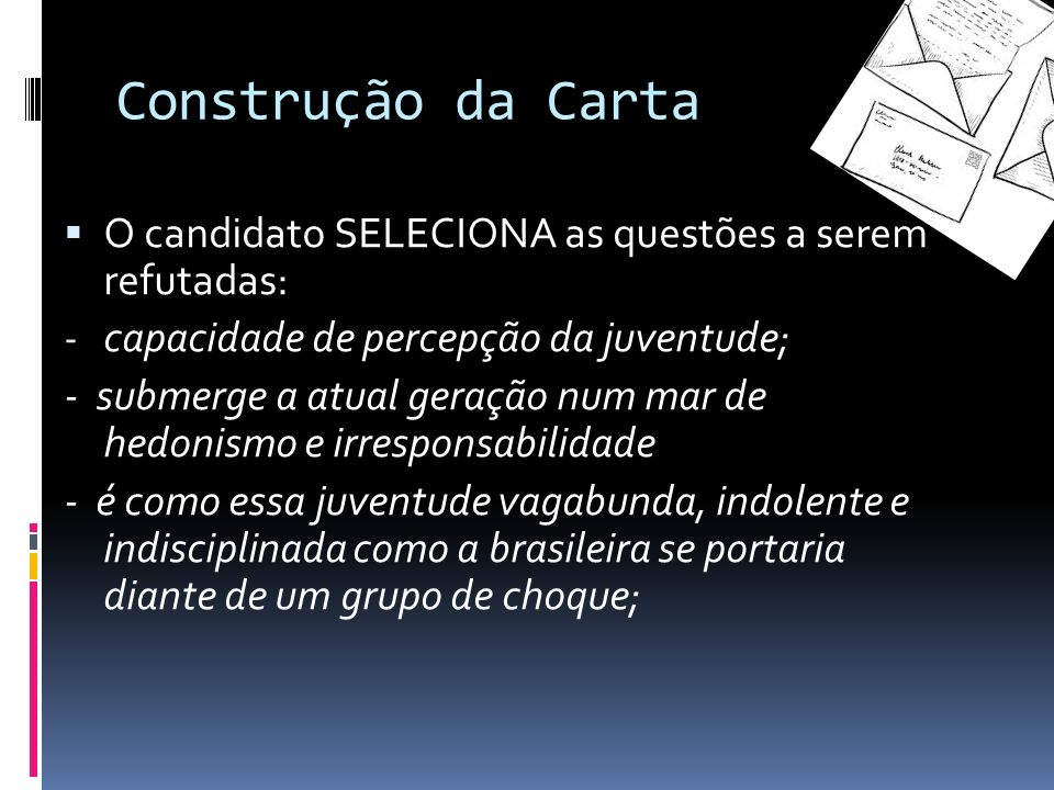 Construção da Carta O candidato SELECIONA as questões a serem refutadas: capacidade de percepção da juventude;