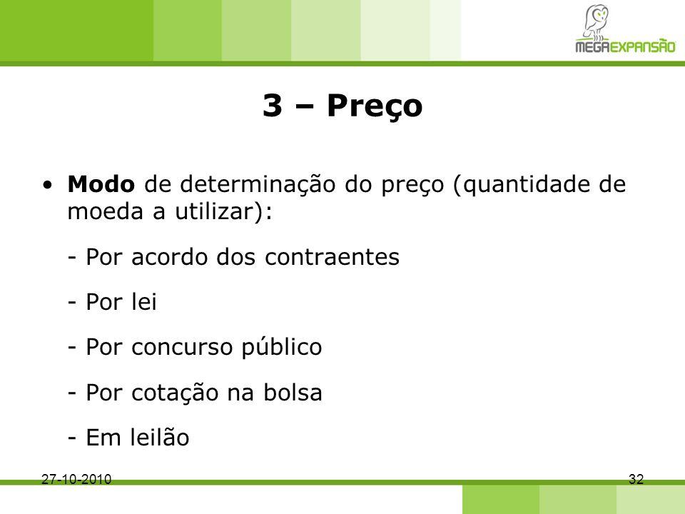 3 – Preço Modo de determinação do preço (quantidade de moeda a utilizar): - Por acordo dos contraentes.