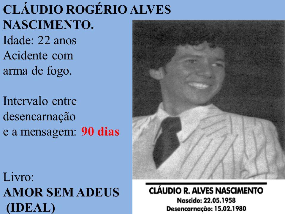 CLÁUDIO ROGÉRIO ALVES NASCIMENTO. Idade: 22 anos. Acidente com. arma de fogo. Intervalo entre. desencarnação.