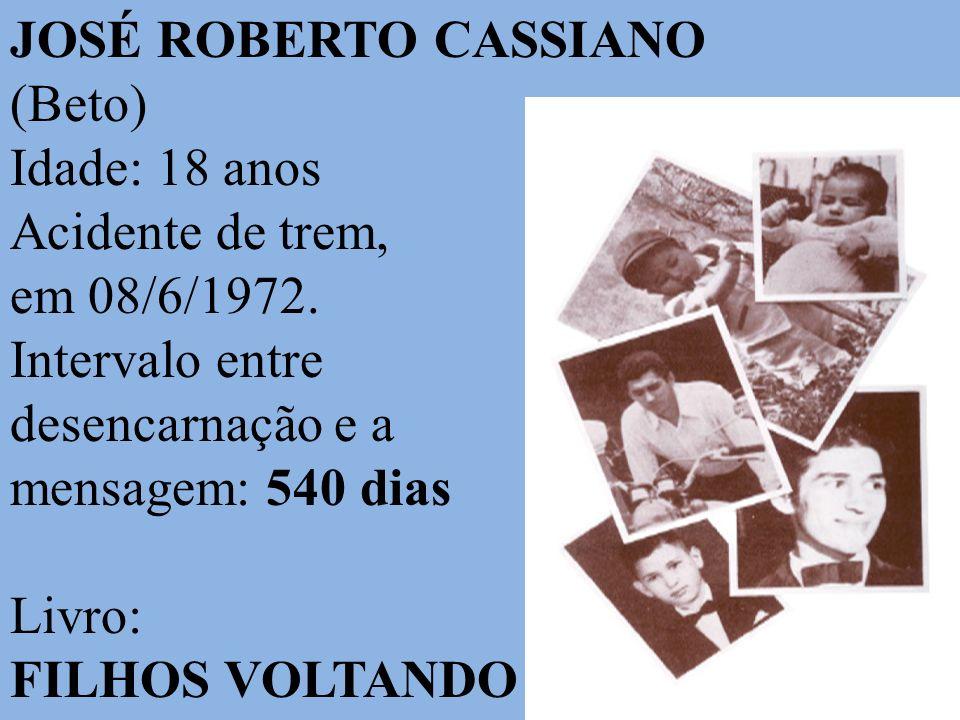 JOSÉ ROBERTO CASSIANO (Beto) Idade: 18 anos. Acidente de trem, em 08/6/1972. Intervalo entre. desencarnação e a.
