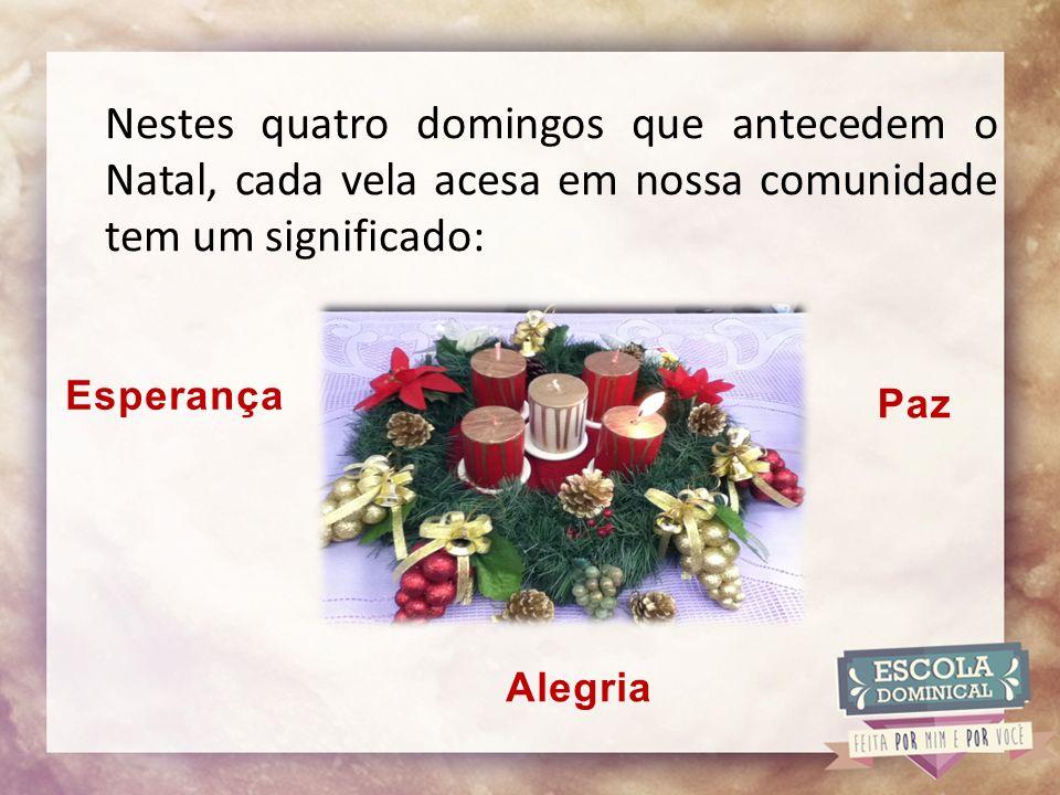 Nestes quatro domingos que antecedem o Natal, cada vela acesa em nossa comunidade tem um significado: