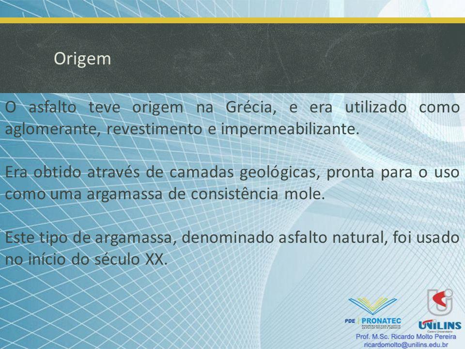 Origem O asfalto teve origem na Grécia, e era utilizado como aglomerante, revestimento e impermeabilizante.