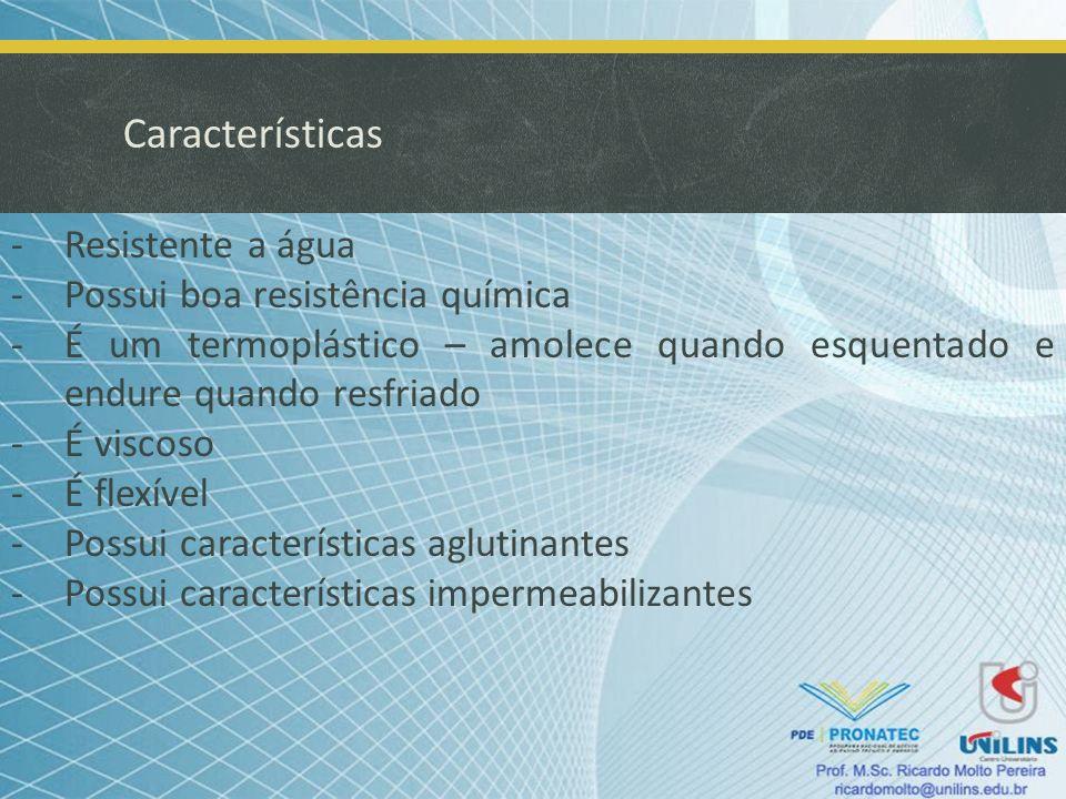 Características Resistente a água Possui boa resistência química