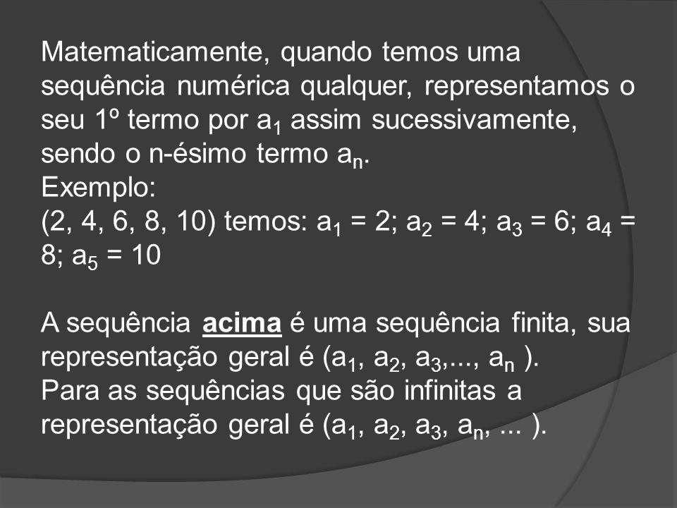 Matematicamente, quando temos uma sequência numérica qualquer, representamos o seu 1º termo por a1 assim sucessivamente, sendo o n-ésimo termo an.