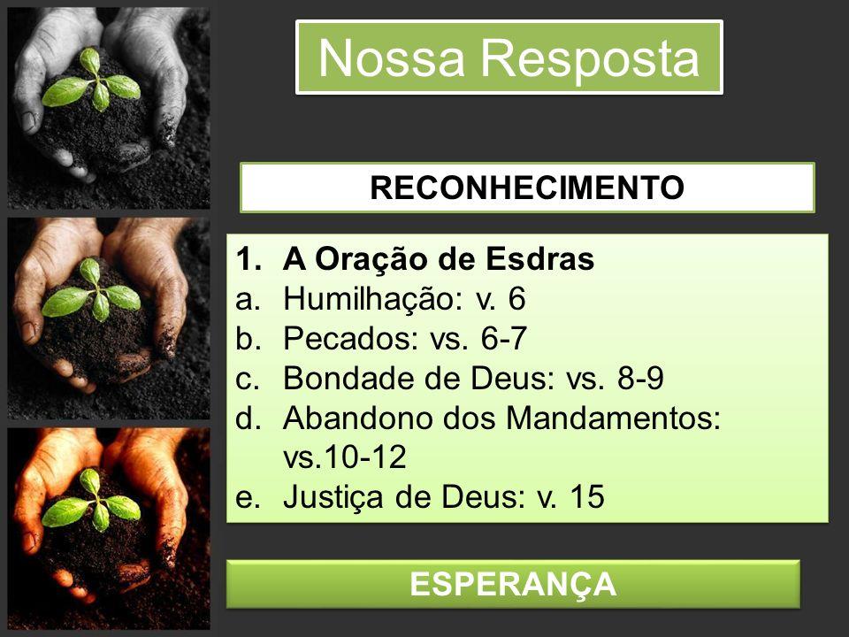 Nossa Resposta RECONHECIMENTO A Oração de Esdras Humilhação: v. 6