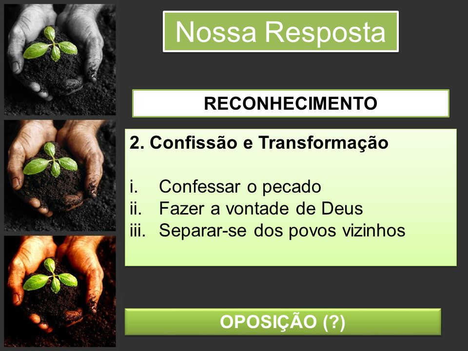 Nossa Resposta RECONHECIMENTO 2. Confissão e Transformação