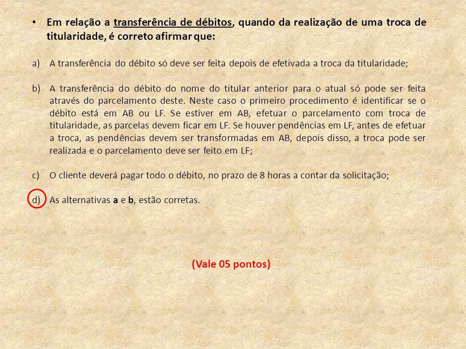 Em relação a transferência de débitos, quando da realização de uma troca de titularidade, é correto afirmar que: