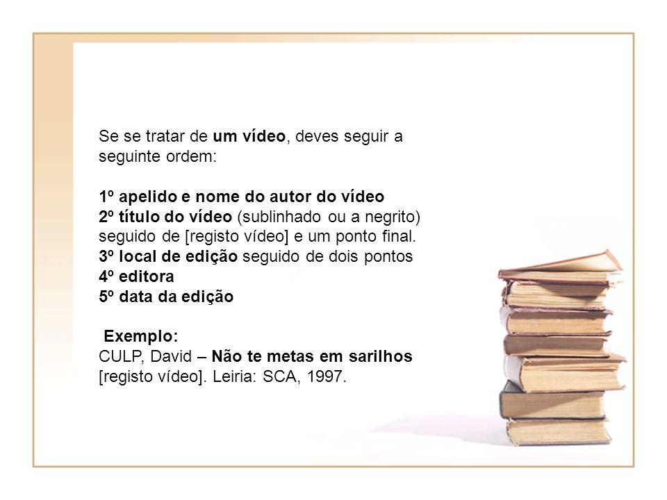 Se se tratar de um vídeo, deves seguir a seguinte ordem: