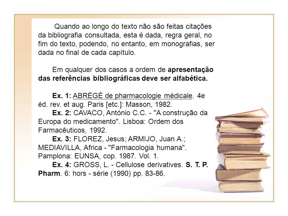 Quando ao longo do texto não são feitas citações da bibliografia consultada, esta é dada, regra geral, no fim do texto, podendo, no entanto, em monografias, ser dada no final de cada capítulo.