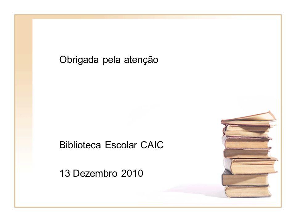 Obrigada pela atenção Biblioteca Escolar CAIC 13 Dezembro 2010