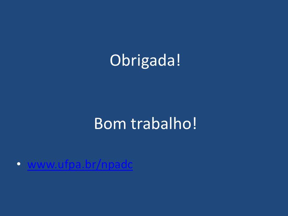 Obrigada! Bom trabalho! www.ufpa.br/npadc