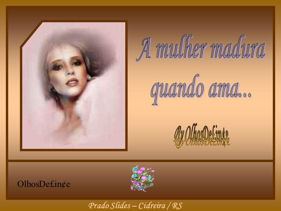 A mulher madura quando ama... By OlhosDe£in¢e OlhosDe£in¢e