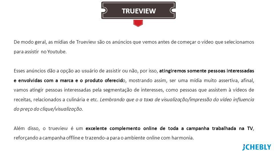 TRUEVIEW De modo geral, as mídias de Trueview são os anúncios que vemos antes de começar o vídeo que selecionamos para assistir no Youtube.