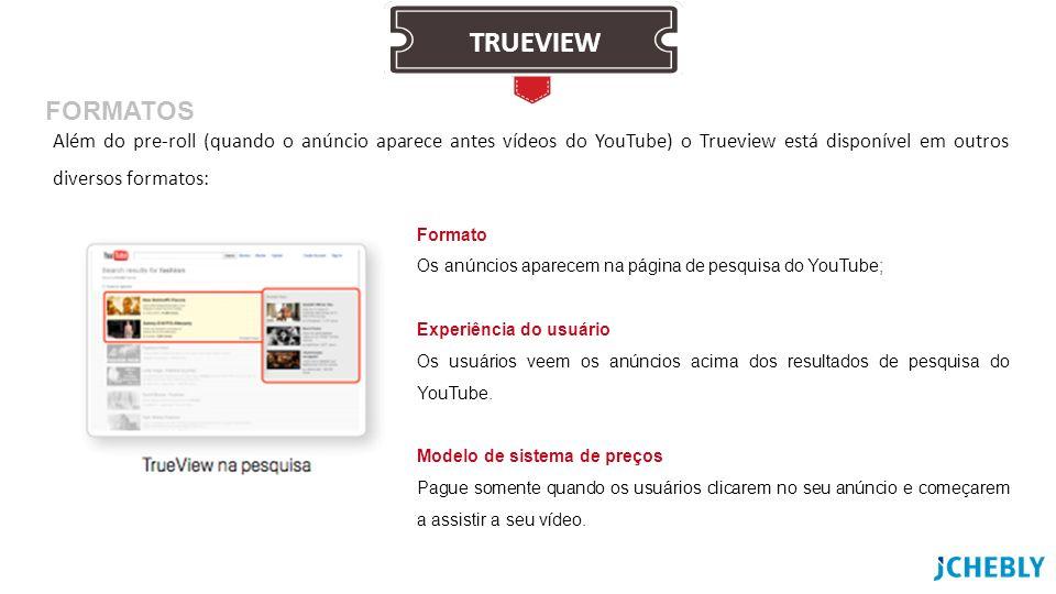 TRUEVIEW FORMATOS. Além do pre-roll (quando o anúncio aparece antes vídeos do YouTube) o Trueview está disponível em outros diversos formatos: