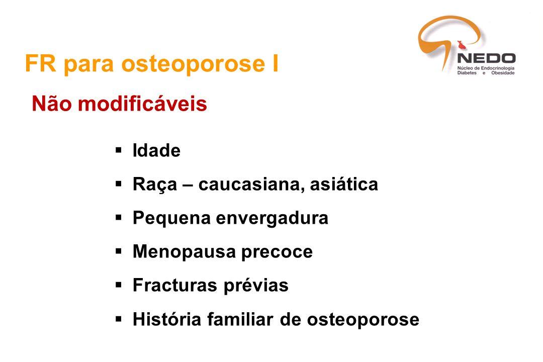FR para osteoporose I Não modificáveis Idade